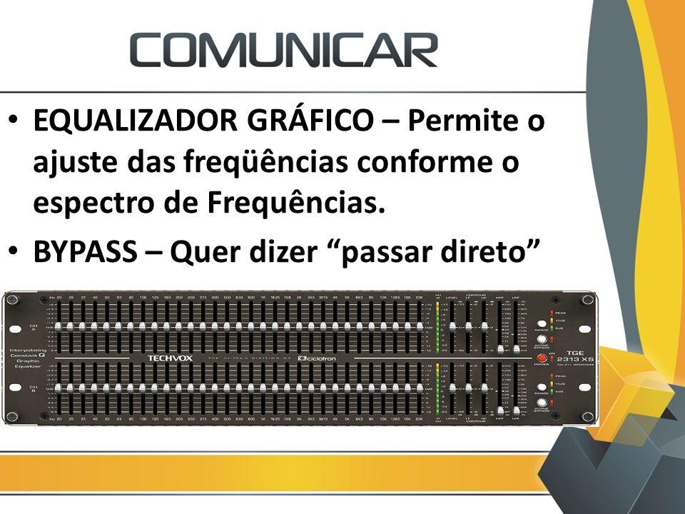 """EQUALIZADOR GRÁFICO – Permite o ajuste das freqüências conforme o espectro de Frequências. BYPASS – Quer dizer """"passar direto"""""""