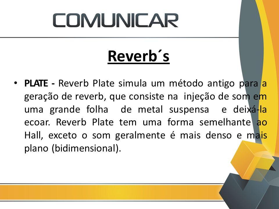Reverb´s PLATE - Reverb Plate simula um método antigo para a geração de reverb, que consiste na injeção de som em uma grande folha de metal suspensa e