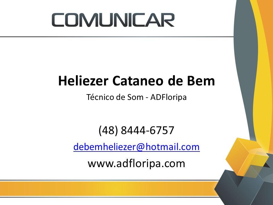 Heliezer Cataneo de Bem Técnico de Som - ADFloripa (48) 8444-6757 debemheliezer@hotmail.com www.adfloripa.com