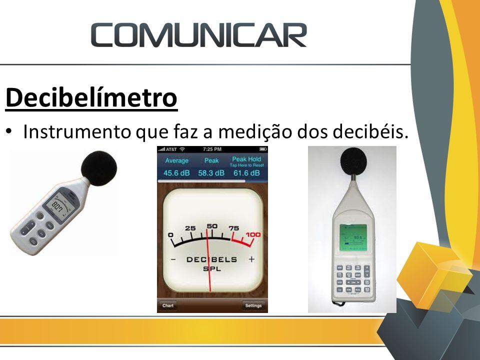 Decibelímetro Instrumento que faz a medição dos decibéis.