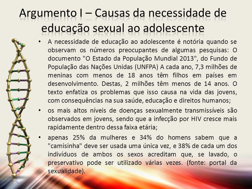 A necessidade de educação ao adolescente é notória quando se observam os números preocupantes de algumas pesquisas: O documento O Estado da População Mundial 2013 , do Fundo de População das Nações Unidas (UNFPA) A cada ano, 7,3 milhões de meninas com menos de 18 anos têm filhos em países em desenvolvimento.