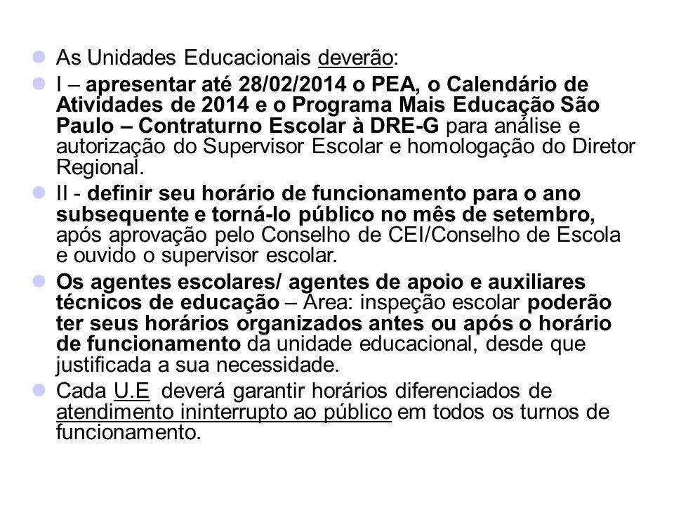 As Unidades Educacionais deverão: I – apresentar até 28/02/2014 o PEA, o Calendário de Atividades de 2014 e o Programa Mais Educação São Paulo – Contraturno Escolar à DRE-G para análise e autorização do Supervisor Escolar e homologação do Diretor Regional.