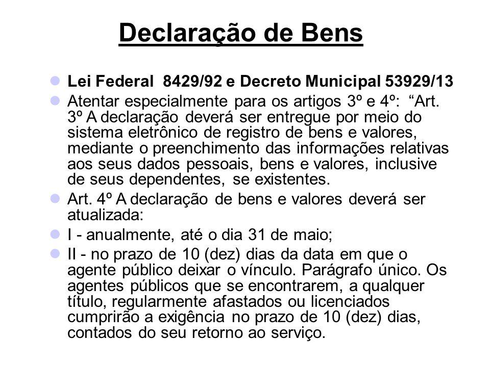 Declaração de Bens Lei Federal 8429/92 e Decreto Municipal 53929/13 Atentar especialmente para os artigos 3º e 4º: Art.