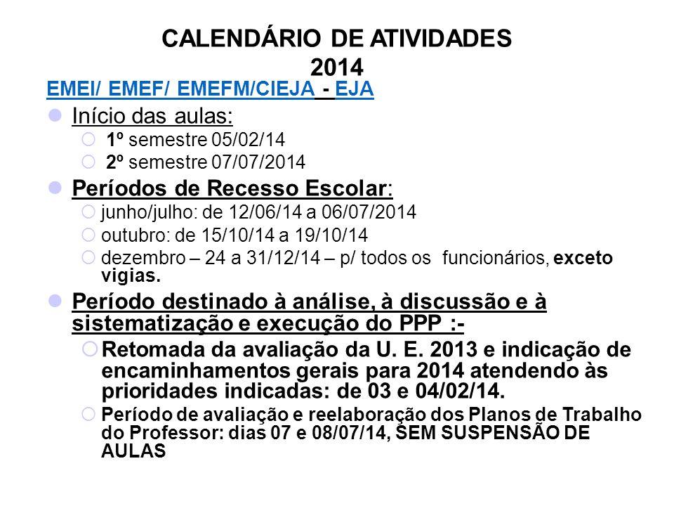 CALENDÁRIO DE ATIVIDADES 2014 EMEI/ EMEF/ EMEFM/CIEJAEMEI/ EMEF/ EMEFM/CIEJA - EJAEJA Início das aulas:  1º semestre 05/02/14  2º semestre 07/07/2014 Períodos de Recesso Escolar:  junho/julho: de 12/06/14 a 06/07/2014  outubro: de 15/10/14 a 19/10/14  dezembro – 24 a 31/12/14 – p/ todos os funcionários, exceto vigias.