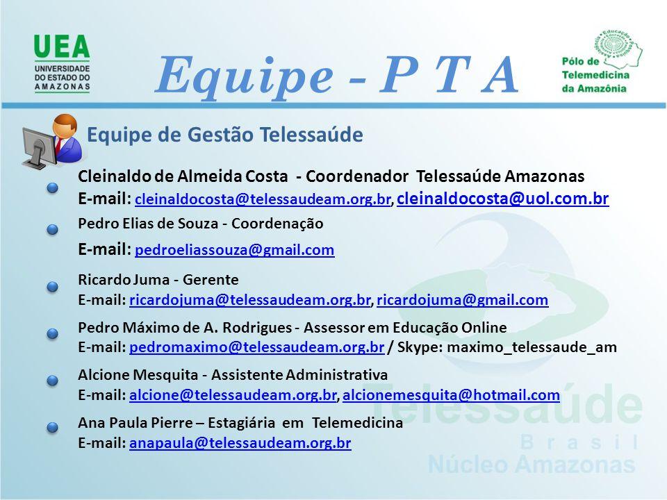 Equipe de Gestão Telessaúde Cleinaldo de Almeida Costa - Coordenador Telessaúde Amazonas E-mail: cleinaldocosta@telessaudeam.org.br, cleinaldocosta@uo