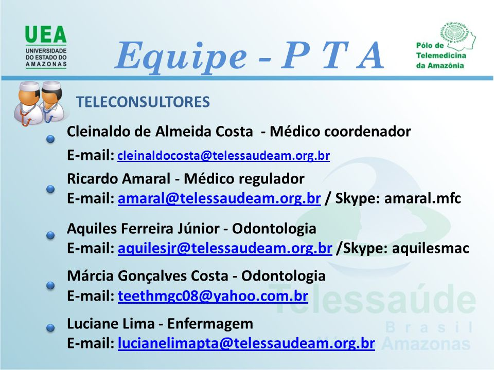 TELECONSULTORES Cleinaldo de Almeida Costa - Médico coordenador E-mail: cleinaldocosta@telessaudeam.org.brcleinaldocosta@telessaudeam.org.br Ricardo A