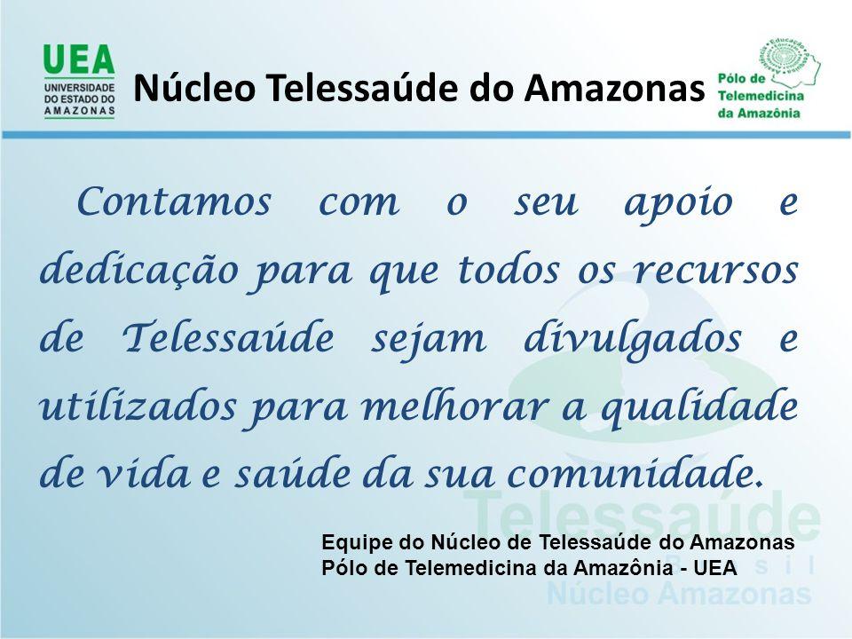 Núcleo Telessaúde do Amazonas Contamos com o seu apoio e dedicação para que todos os recursos de Telessaúde sejam divulgados e utilizados para melhora