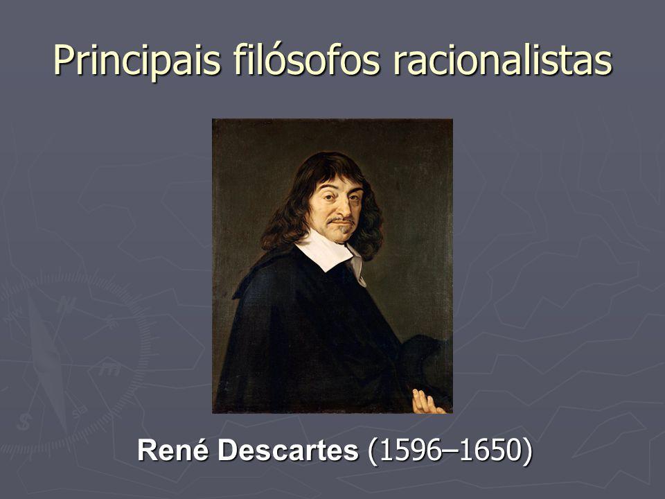 Principais filósofos racionalistas Baruch Spinoza (1632–1677)
