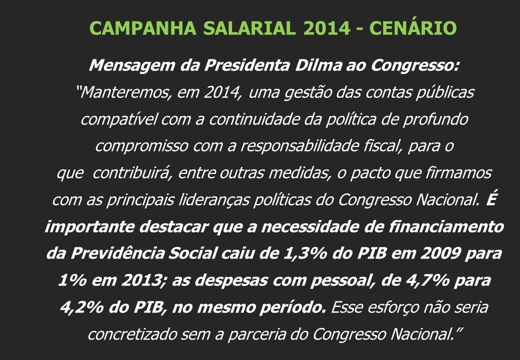 """CAMPANHA SALARIAL 2014 - CENÁRIO Mensagem da Presidenta Dilma ao Congresso: """"Manteremos, em 2014, uma gestão das contas públicas compatível com a cont"""