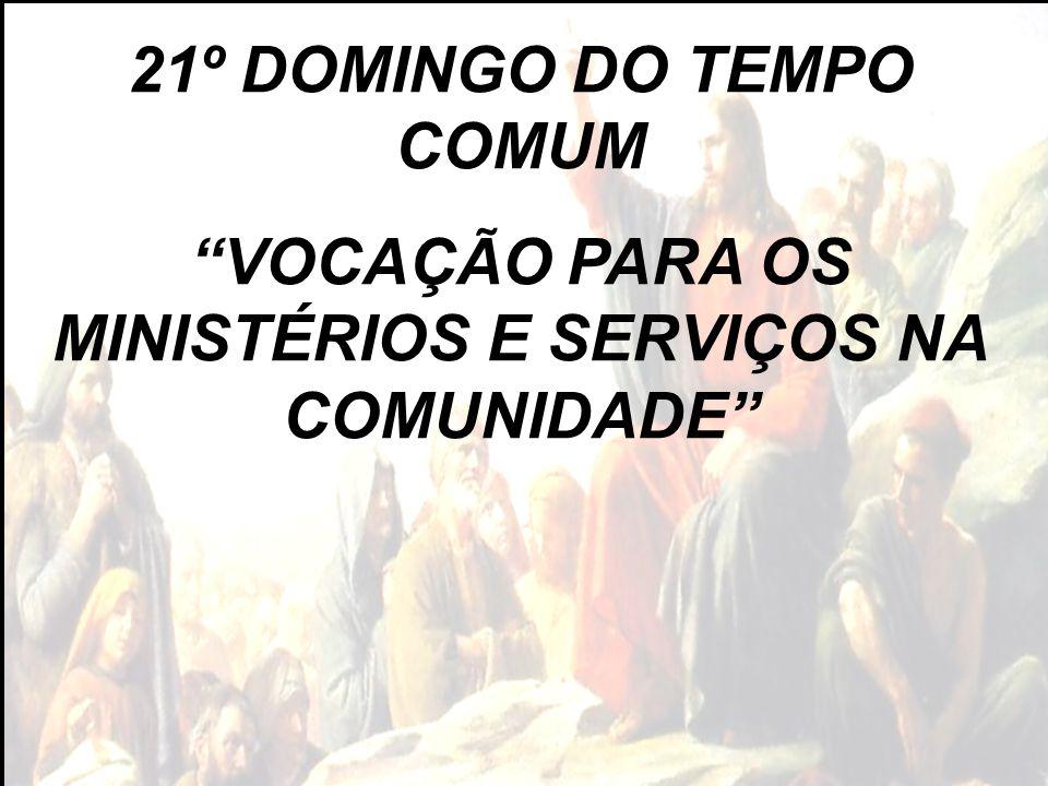 """21º DOMINGO DO TEMPO COMUM """"VOCAÇÃO PARA OS MINISTÉRIOS E SERVIÇOS NA COMUNIDADE"""""""