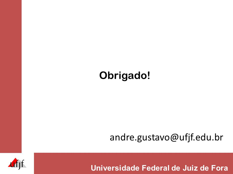 Universidade Federal de Juiz de Fora Obrigado! andre.gustavo@ufjf.edu.br
