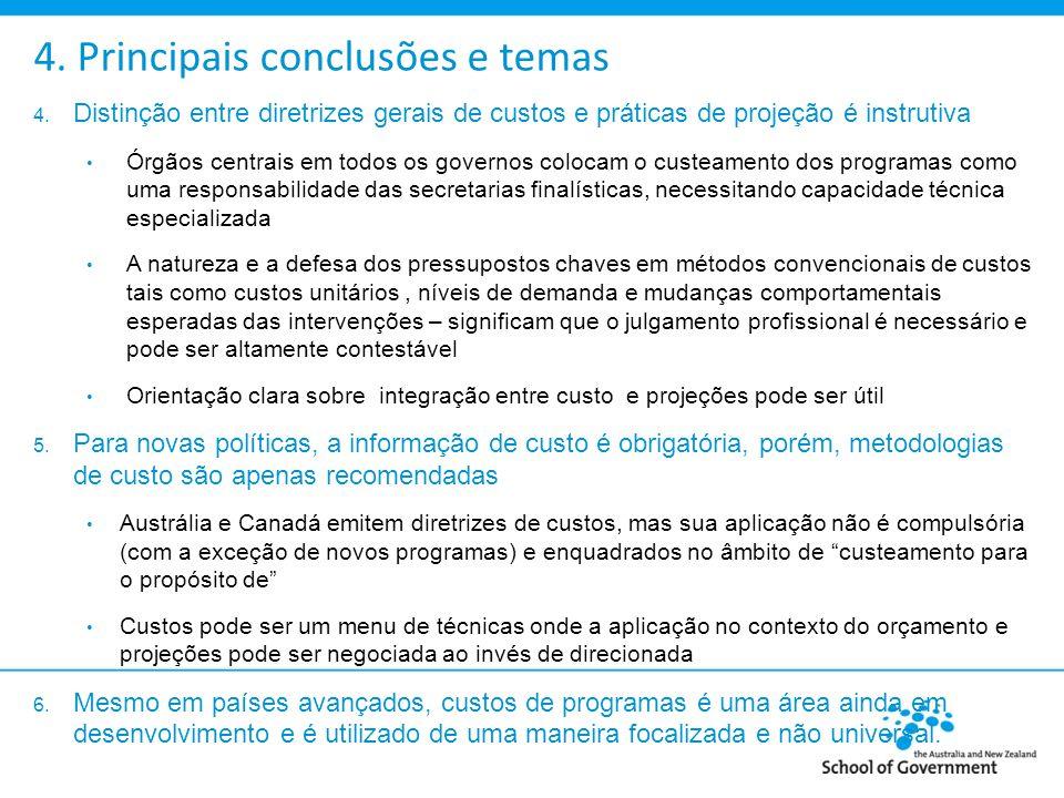 4. Principais conclusões e temas 4. Distinção entre diretrizes gerais de custos e práticas de projeção é instrutiva Órgãos centrais em todos os govern