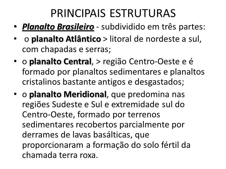 PRINCIPAIS ESTRUTURAS Planalto Brasileiro Planalto Brasileiro - subdividido em três partes: planalto Atlântico o planalto Atlântico > litoral de norde