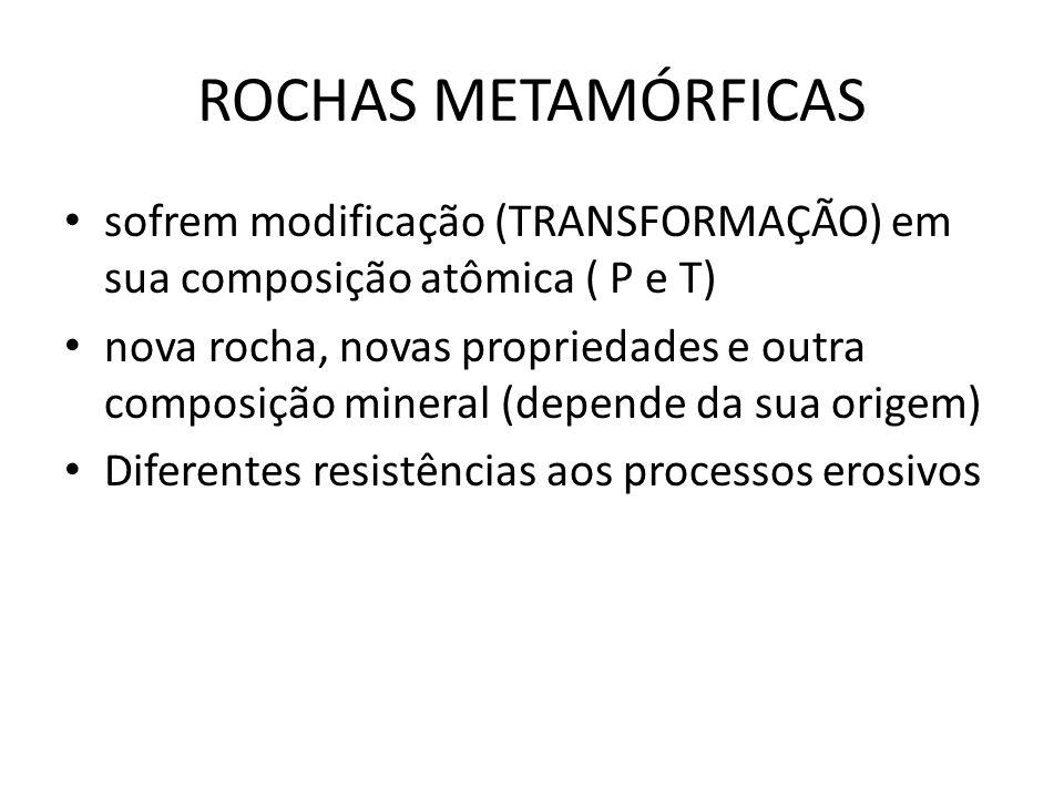 ROCHAS METAMÓRFICAS sofrem modificação (TRANSFORMAÇÃO) em sua composição atômica ( P e T) nova rocha, novas propriedades e outra composição mineral (d