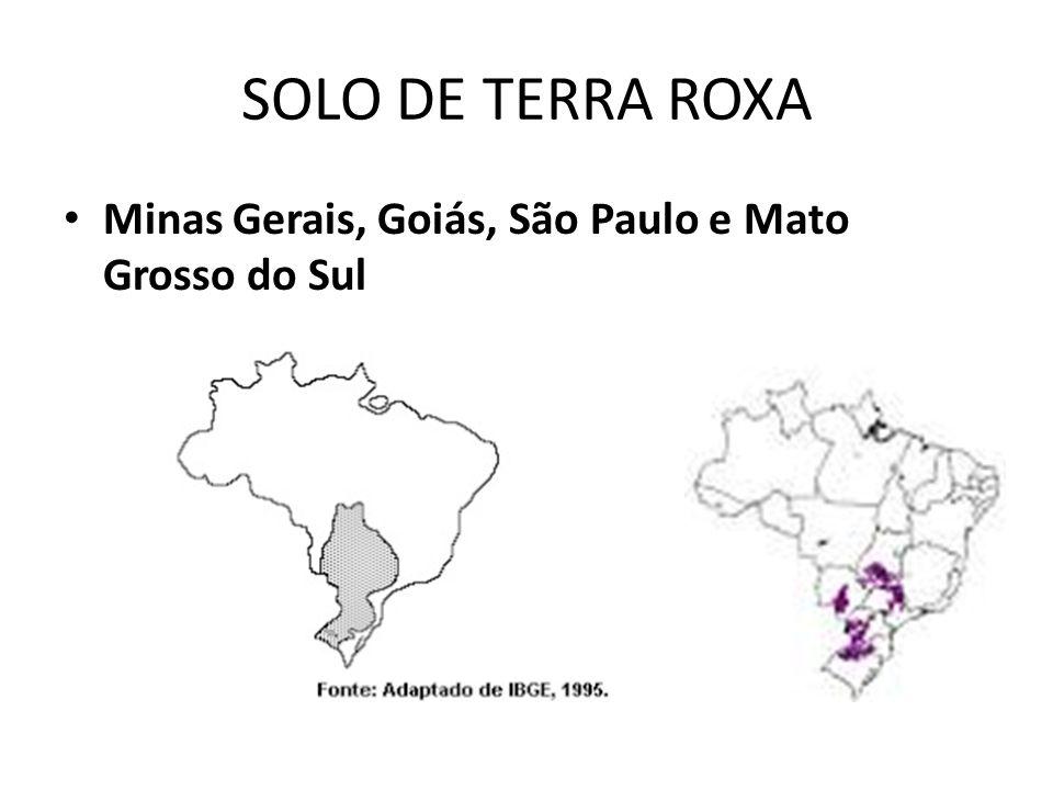 SOLO DE TERRA ROXA Minas Gerais, Goiás, São Paulo e Mato Grosso do Sul