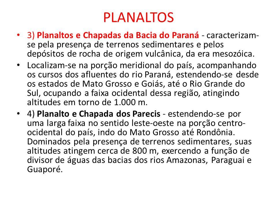 PLANALTOS 3) Planaltos e Chapadas da Bacia do Paraná - caracterizam- se pela presença de terrenos sedimentares e pelos depósitos de rocha de origem vu