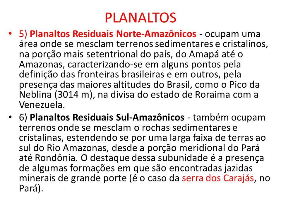 PLANALTOS 5) Planaltos Residuais Norte-Amazônicos - ocupam uma área onde se mesclam terrenos sedimentares e cristalinos, na porção mais setentrional d