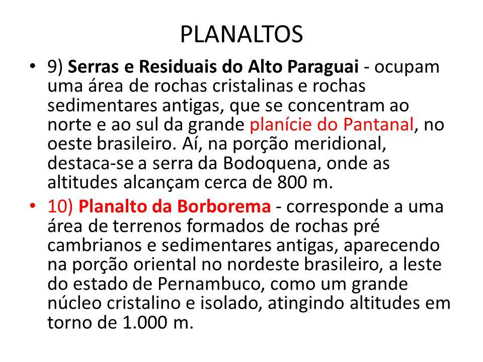 PLANALTOS 9) Serras e Residuais do Alto Paraguai - ocupam uma área de rochas cristalinas e rochas sedimentares antigas, que se concentram ao norte e a