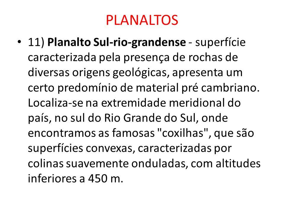 PLANALTOS 11) Planalto Sul-rio-grandense - superfície caracterizada pela presença de rochas de diversas origens geológicas, apresenta um certo predomí