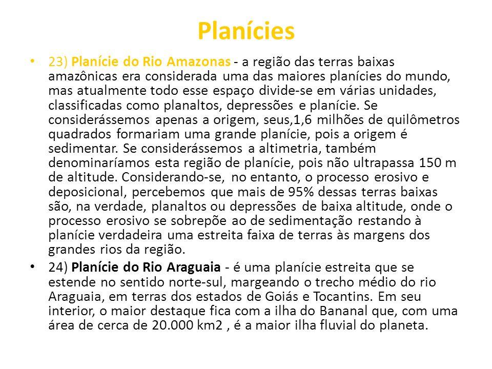 Planícies 23) Planície do Rio Amazonas - a região das terras baixas amazônicas era considerada uma das maiores planícies do mundo, mas atualmente todo