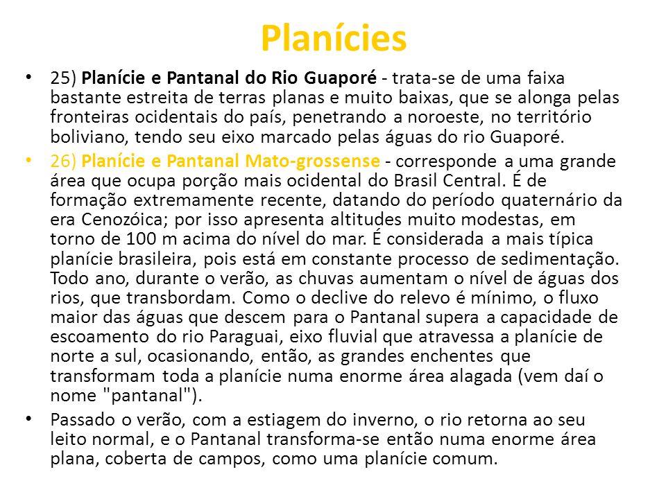 Planícies 25) Planície e Pantanal do Rio Guaporé - trata-se de uma faixa bastante estreita de terras planas e muito baixas, que se alonga pelas fronte