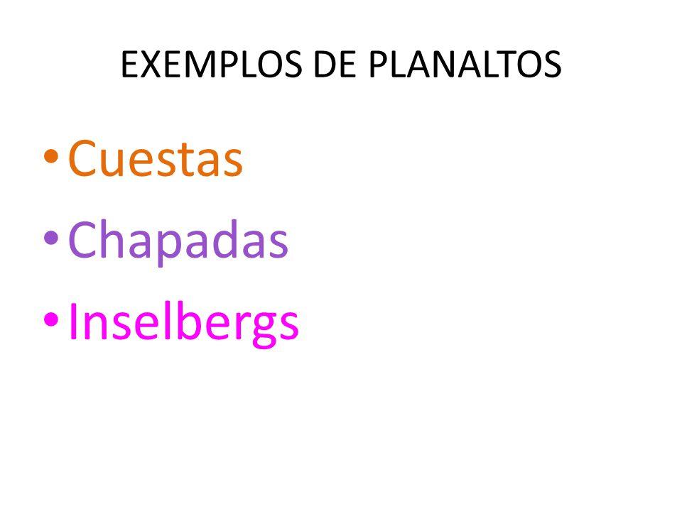 EXEMPLOS DE PLANALTOS Cuestas Chapadas Inselbergs