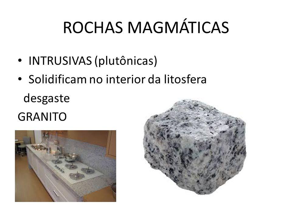 ROCHAS MAGMÁTICAS INTRUSIVAS (plutônicas) Solidificam no interior da litosfera desgaste GRANITO