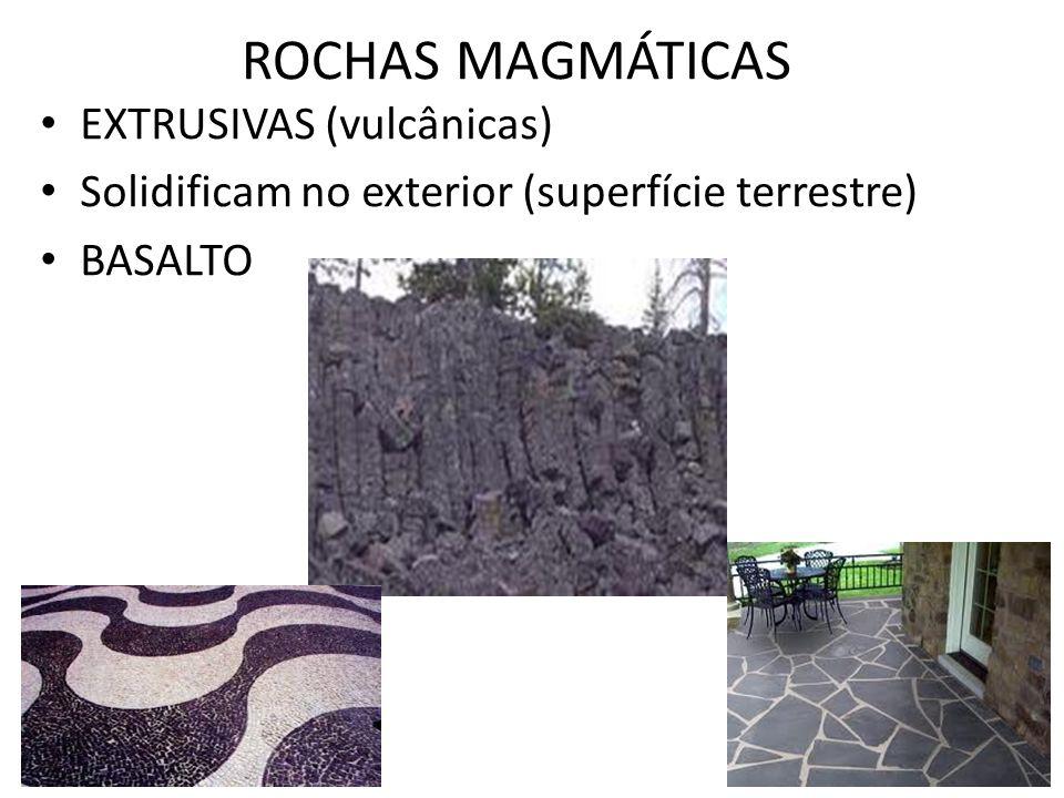 ROCHAS MAGMÁTICAS EXTRUSIVAS (vulcânicas) Solidificam no exterior (superfície terrestre) BASALTO