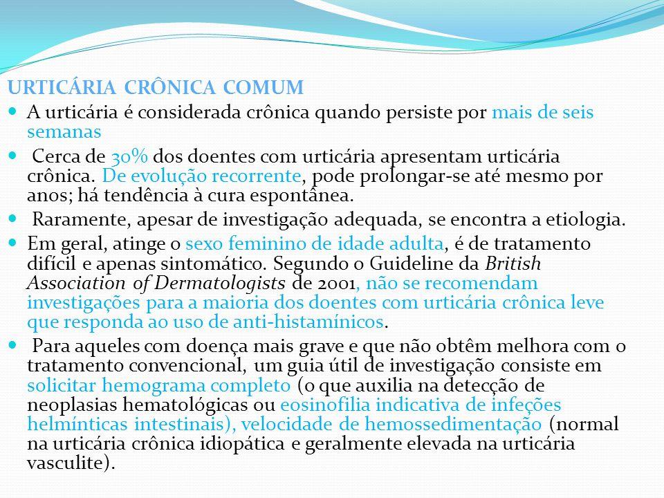 URTICÁRIA CRÔNICA COMUM A urticária é considerada crônica quando persiste por mais de seis semanas Cerca de 30% dos doentes com urticária apresentam u