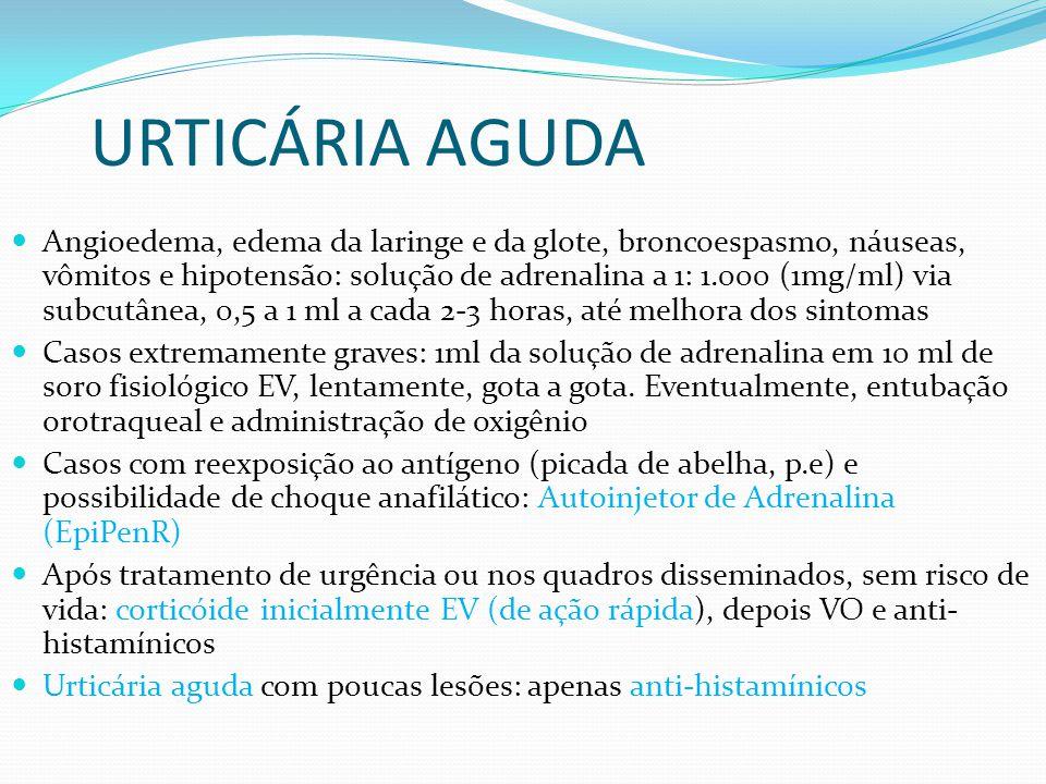 URTICÁRIA AGUDA Angioedema, edema da laringe e da glote, broncoespasmo, náuseas, vômitos e hipotensão: solução de adrenalina a 1: 1.000 (1mg/ml) via s