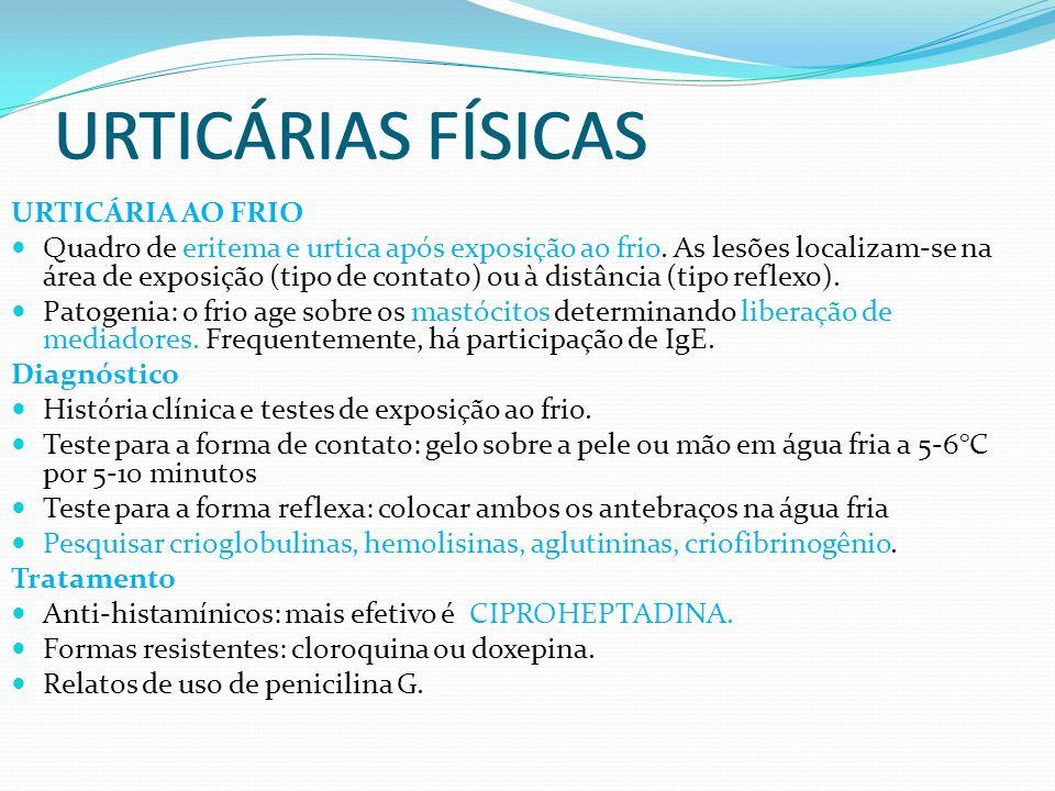 URTICÁRIA AO FRIO Quadro de eritema e urtica após exposição ao frio. As lesões localizam-se na área de exposição (tipo de contato) ou à distância (tip