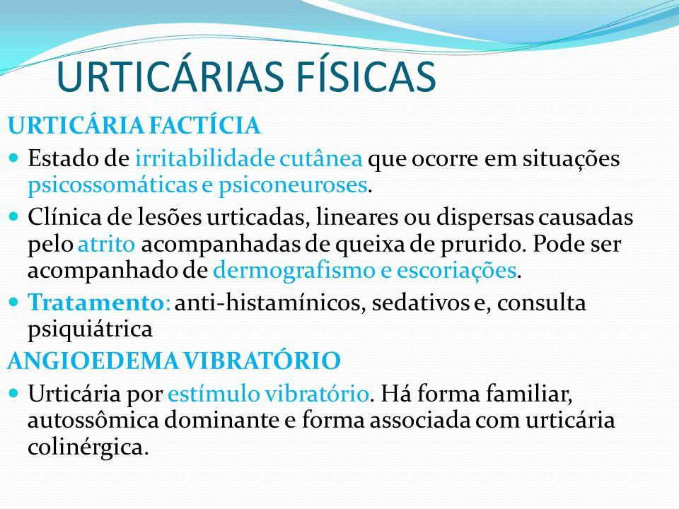 URTICÁRIAS FÍSICAS URTICÁRIA FACTÍCIA Estado de irritabilidade cutânea que ocorre em situações psicossomáticas e psiconeuroses. Clínica de lesões urti
