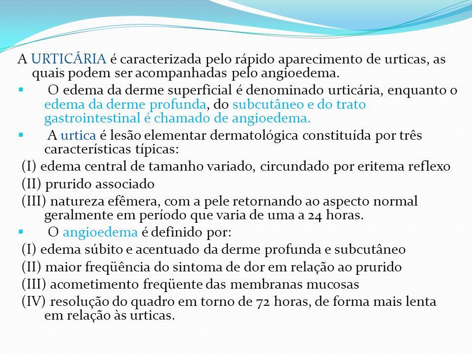 A URTICÁRIA é caracterizada pelo rápido aparecimento de urticas, as quais podem ser acompanhadas pelo angioedema.  O edema da derme superficial é den