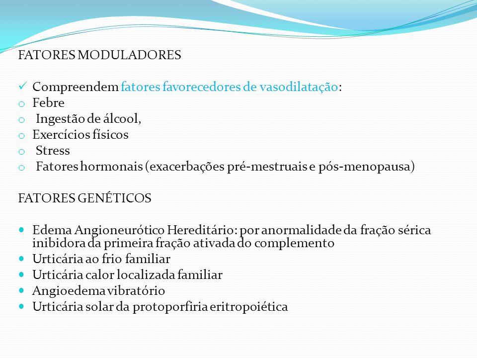 FATORES MODULADORES Compreendem fatores favorecedores de vasodilatação: o Febre o Ingestão de álcool, o Exercícios físicos o Stress o Fatores hormonai