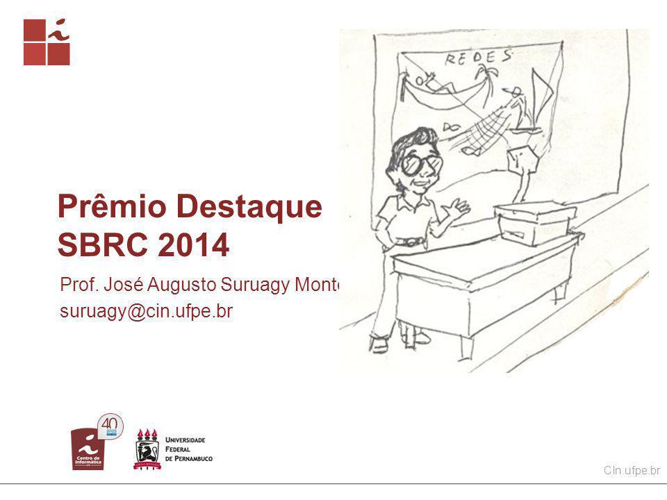 CIn.ufpe.br Prêmio Destaque SBRC 2014 Prof. José Augusto Suruagy Monteiro suruagy@cin.ufpe.br