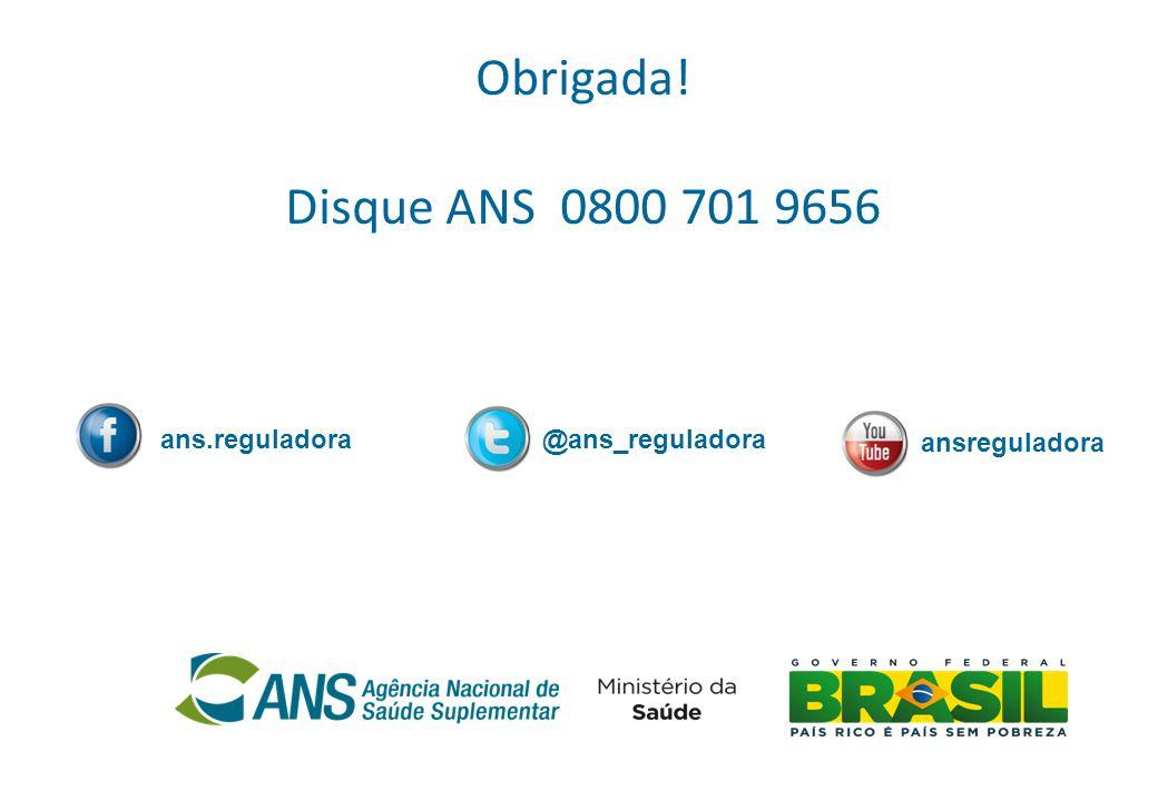 Obrigada! Disque ANS 0800 701 9656 ans.reguladora@ans_reguladora ansreguladora