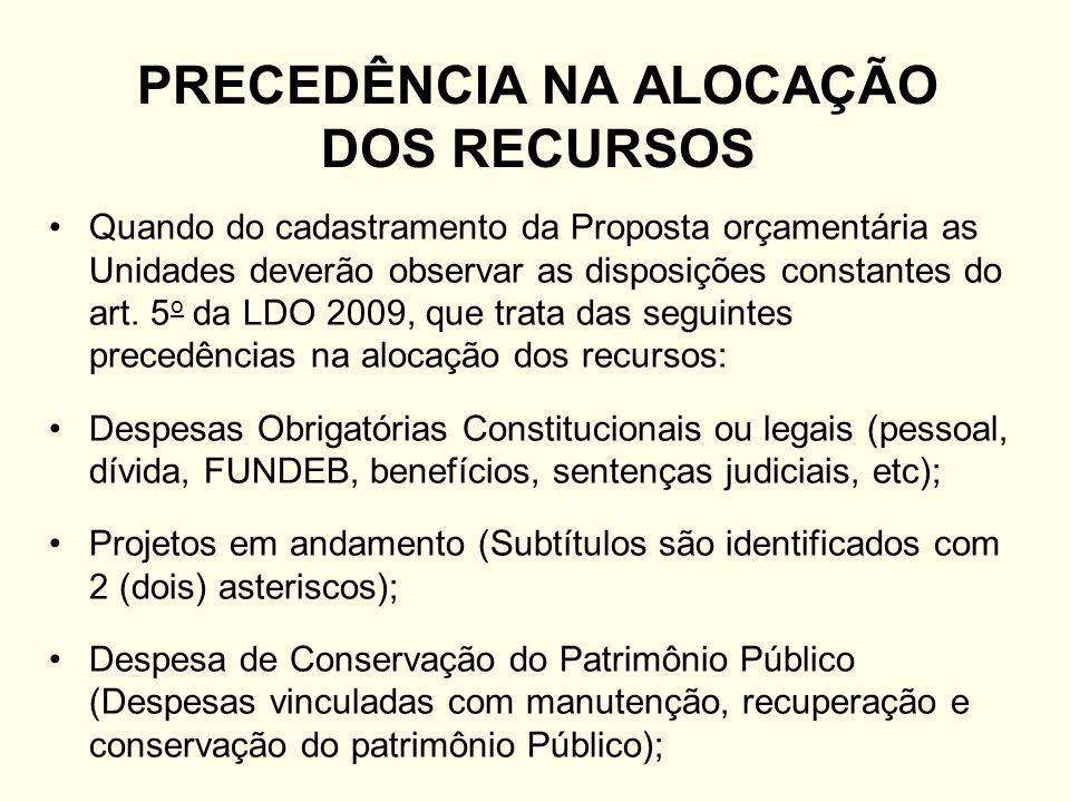 PRECEDÊNCIA NA ALOCAÇÃO DOS RECURSOS Quando do cadastramento da Proposta orçamentária as Unidades deverão observar as disposições constantes do art. 5
