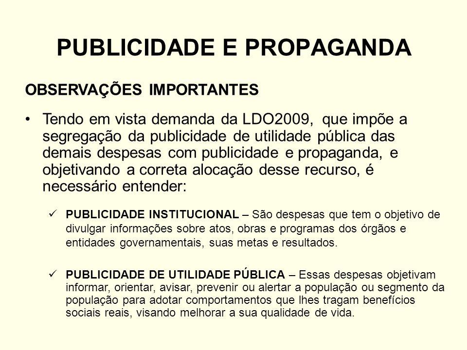 PUBLICIDADE E PROPAGANDA OBSERVAÇÕES IMPORTANTES Tendo em vista demanda da LDO2009, que impõe a segregação da publicidade de utilidade pública das dem