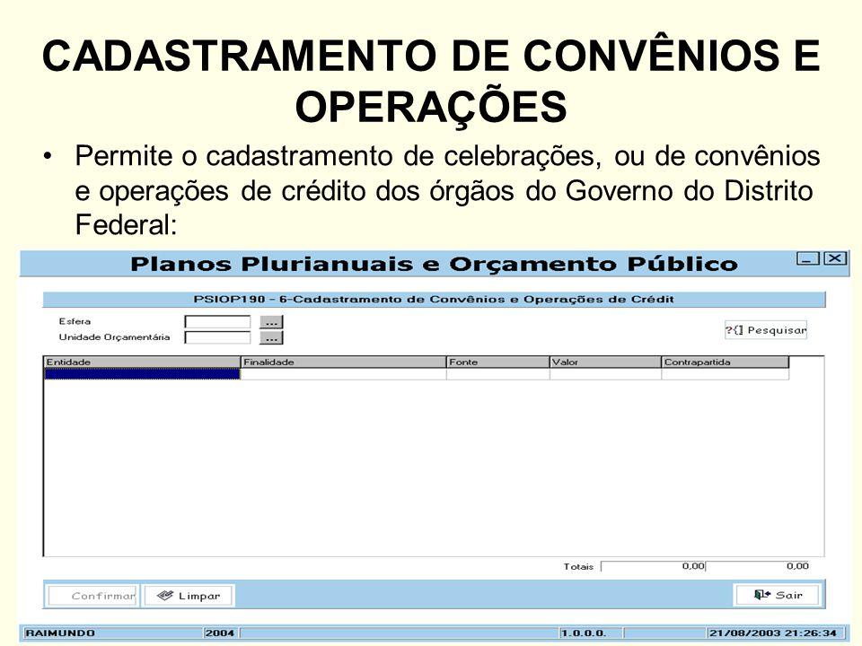 CADASTRAMENTO DE CONVÊNIOS E OPERAÇÕES Permite o cadastramento de celebrações, ou de convênios e operações de crédito dos órgãos do Governo do Distrit
