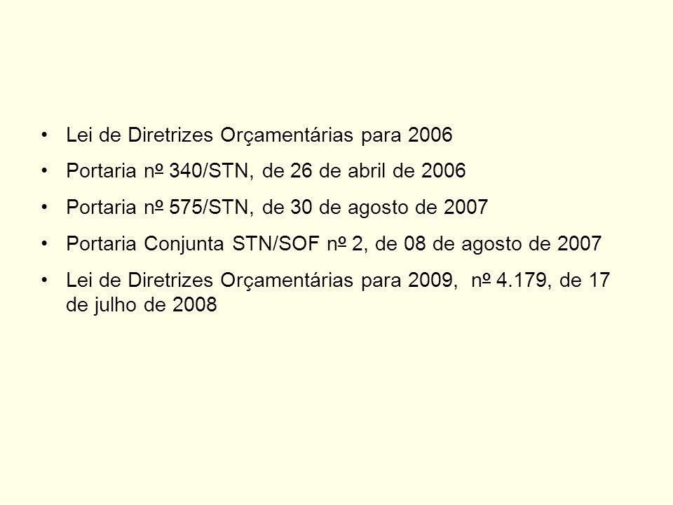 Lei de Diretrizes Orçamentárias para 2006 Portaria n o 340/STN, de 26 de abril de 2006 Portaria n o 575/STN, de 30 de agosto de 2007 Portaria Conjunta
