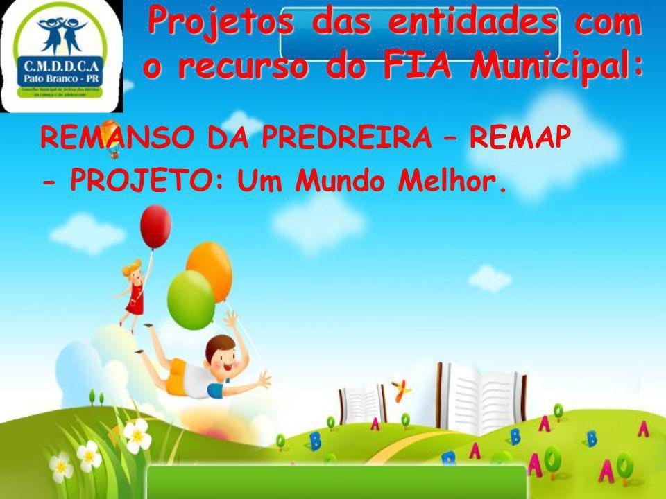 Projetos das entidades com o recurso do FIA Municipal: REMANSO DA PREDREIRA – REMAP - PROJETO: Um Mundo Melhor.