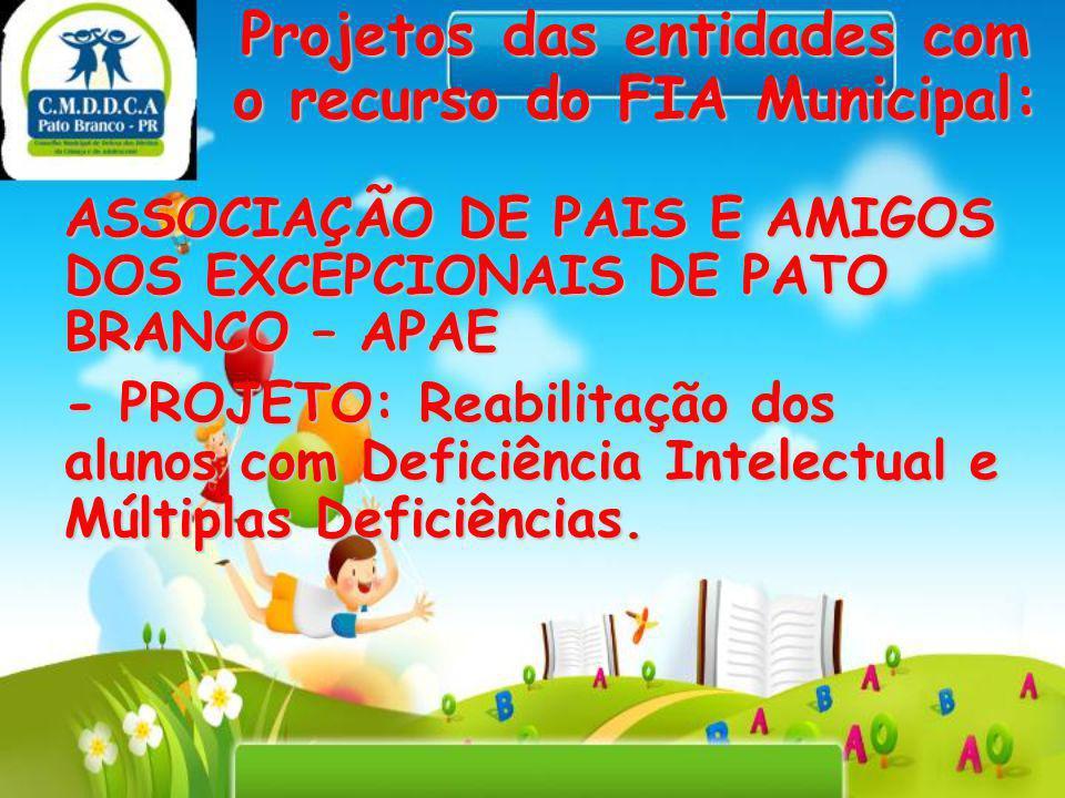 Projetos das entidades com o recurso do FIA Municipal: ASSOCIAÇÃO DE PAIS E AMIGOS DOS EXCEPCIONAIS DE PATO BRANCO – APAE - PROJETO: Reabilitação dos