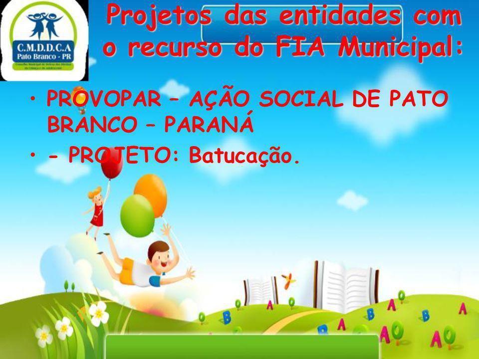 Projetos das entidades com o recurso do FIA Municipal: PROVOPAR – AÇÃO SOCIAL DE PATO BRANCO – PARANÁ - PROJETO: Batucação.