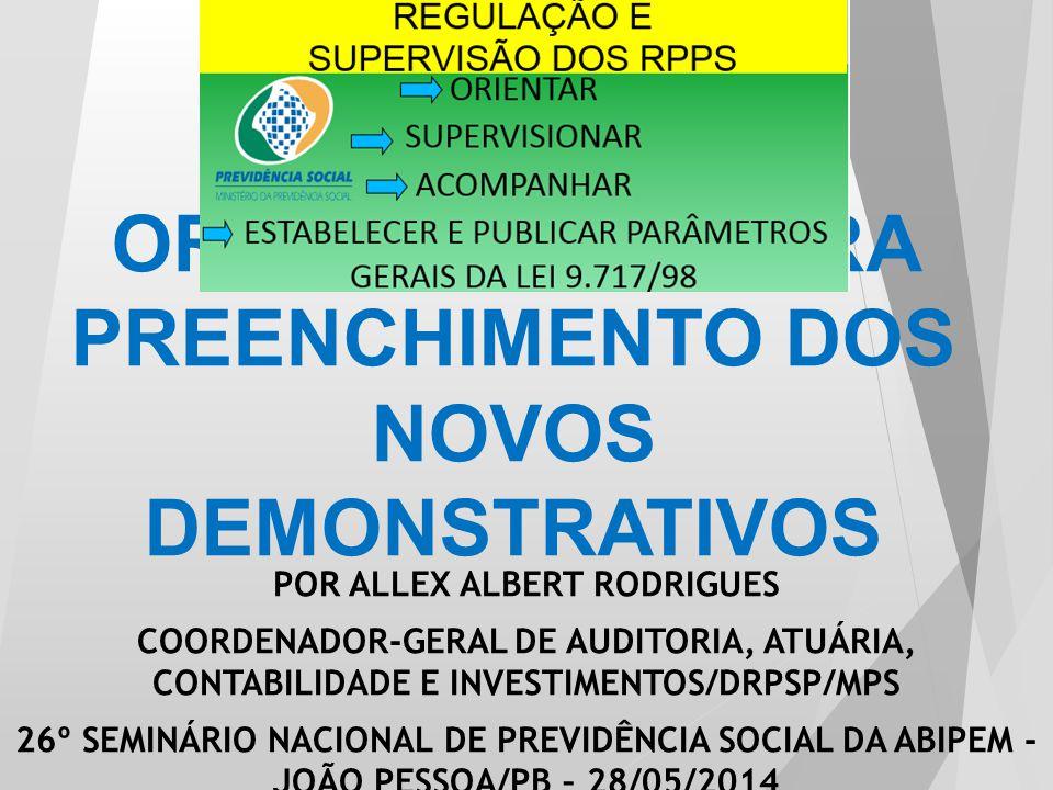 ORIENTAÇÕES PARA PREENCHIMENTO DOS NOVOS DEMONSTRATIVOS POR ALLEX ALBERT RODRIGUES COORDENADOR-GERAL DE AUDITORIA, ATUÁRIA, CONTABILIDADE E INVESTIMEN