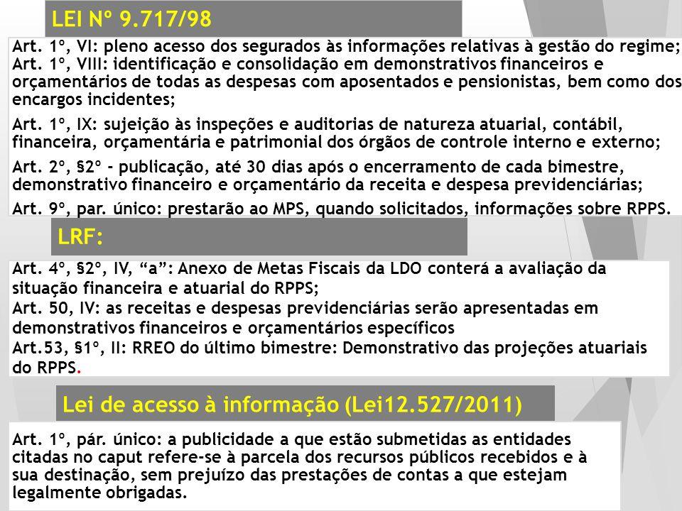 LEI Nº 9.717/98 Art. 1º, VI: pleno acesso dos segurados às informações relativas à gestão do regime; Art. 1º, VIII: identificação e consolidação em de