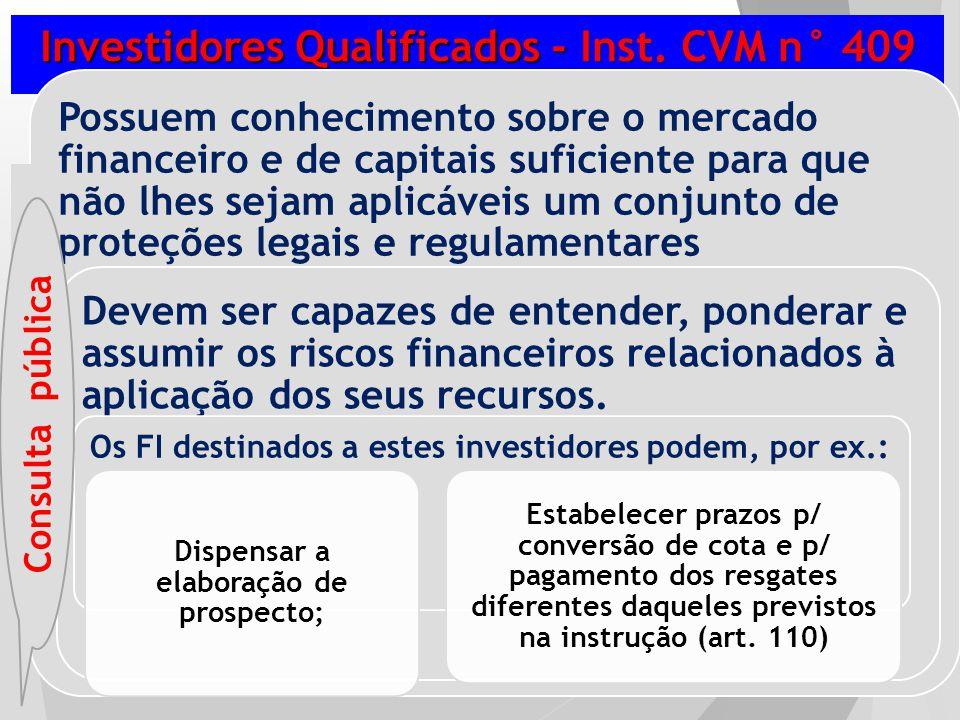 Investidores Qualificados - Inst. CVM n° 409 Possuem conhecimento sobre o mercado financeiro e de capitais suficiente para que não lhes sejam aplicáve