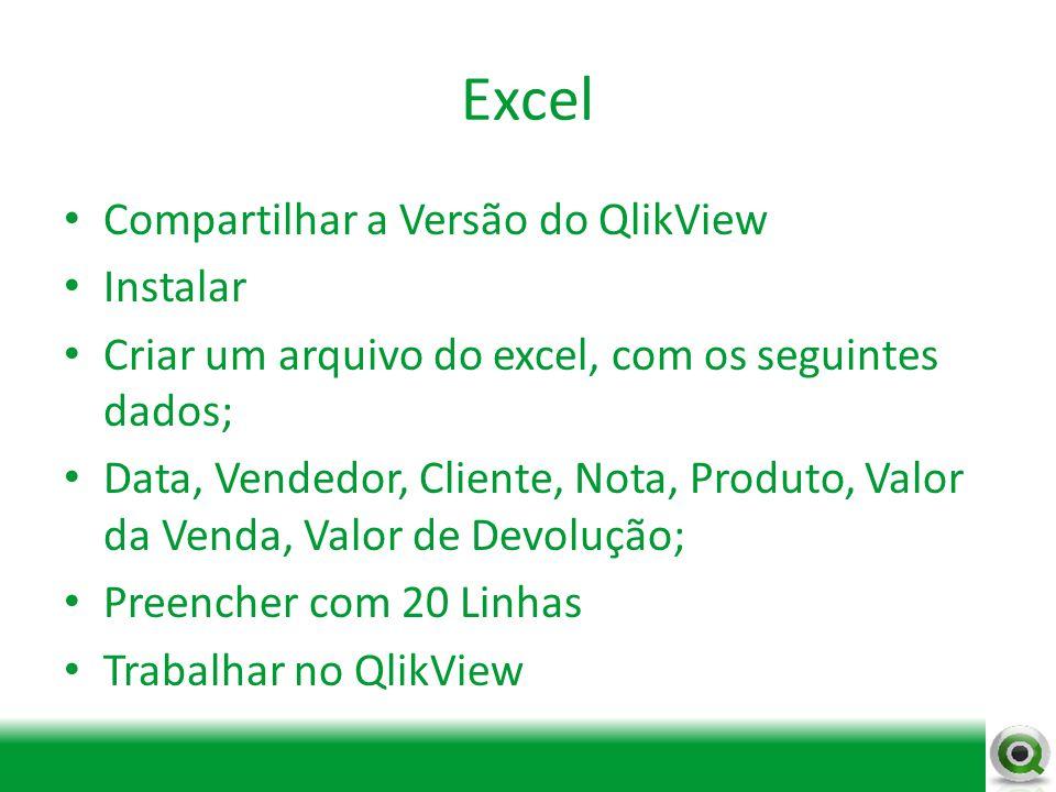 Excel Compartilhar a Versão do QlikView Instalar Criar um arquivo do excel, com os seguintes dados; Data, Vendedor, Cliente, Nota, Produto, Valor da V