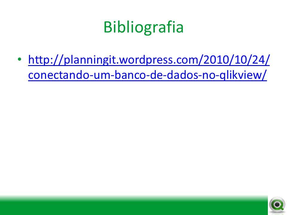 Bibliografia http://planningit.wordpress.com/2010/10/24/ conectando-um-banco-de-dados-no-qlikview/ http://planningit.wordpress.com/2010/10/24/ conecta