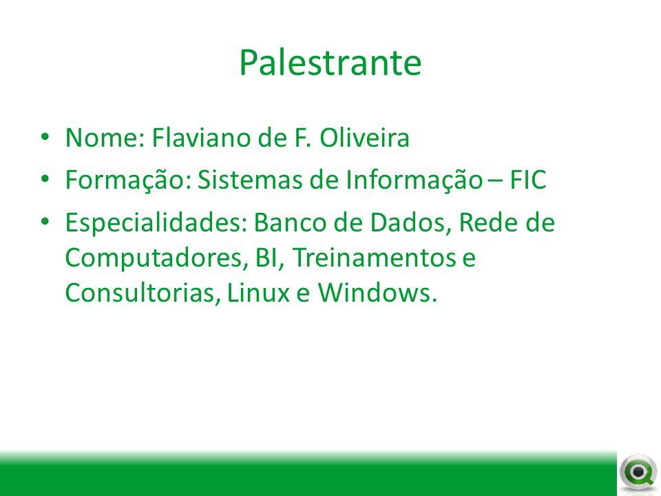 Palestrante Nome: Flaviano de F. Oliveira Formação: Sistemas de Informação – FIC Especialidades: Banco de Dados, Rede de Computadores, BI, Treinamento