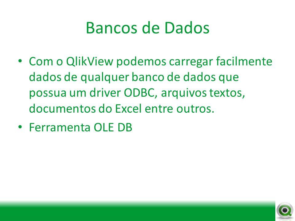 Bancos de Dados Com o QlikView podemos carregar facilmente dados de qualquer banco de dados que possua um driver ODBC, arquivos textos, documentos do